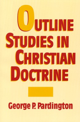 Outline Studies in Christian Doctrine  - Slightly Imperfect  -     By: George P. Pardington