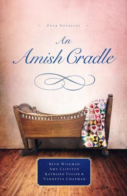 An Amish Cradle   -     By: B. Wiseman, A. Clipston, K. Fuller & V. Chapman