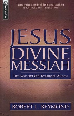 Jesus Divine Messiah: The New and Old Testament Witness  -     By: Robert L. Reymond
