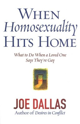 When Homosexuality Hits Home: What to Do When a Loved One Says They're Gay  -     By: Joe Dallas