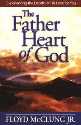 The Father Heart of God: Experiencing the Depths of His Love for You  -     By: Floyd McClung