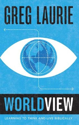 Worldview: Learning to Think and Live Biblically  -     By: Greg Laurie