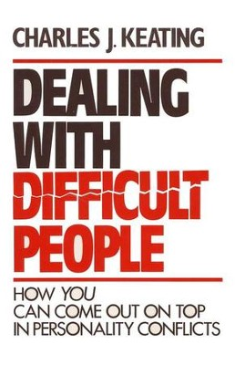 Dealing with Difficult People  -     By: Charles Keating
