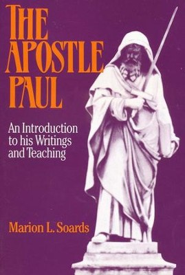 The Apostle Paul: An Introduction to His Writings &  Teaching   -     By: Marion Soards