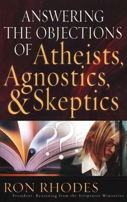 Answering the Objections of Atheists, Agnostics, and Skeptics  -     By: Ron Rhodes