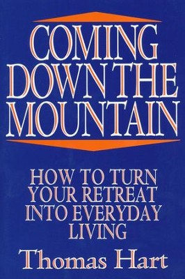 Coming Down the Mountain: How to Turn Your Retreat  into Everyday Living  -     By: Thomas Hart
