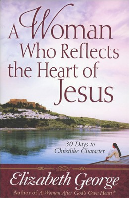 A Woman Who Reflects the Heart of Jesus (slightly imperfect)  -     By: Elizabeth George