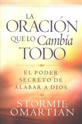 La Oraci&#243n que lo Cambia Todo  (The Prayer that Changes Everything)  -     By: Stormie Omartian