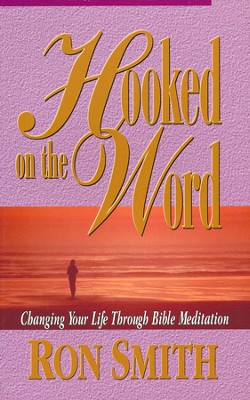 Hooked on the Word: Changing Your Life Through Bible Meditation   -     By: Ron Smith