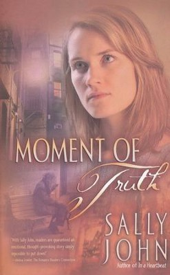 Moment of Truth, In a Heartbeat Series #3   -     By: Sally John