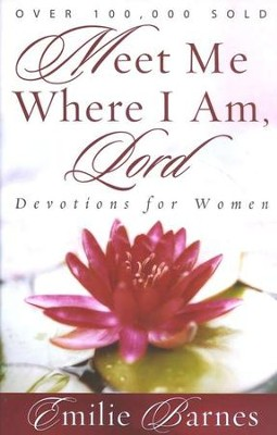Meet Me Where I Am, Lord: Devotions for Women:  -     By: Emilie Barnes