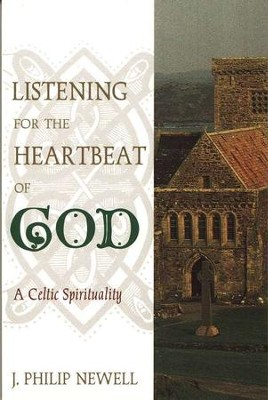 Listening for the Heartbeat of God: A Celtic Spirituality  -     By: J. Philip Newell