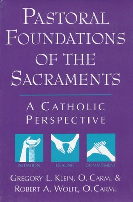 Pastoral Foundations of the Sacraments: A Catholic  Perspective  -     By: Gregory Klein