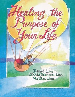 Healing the Purpose of Your Life  -     By: Dennis Linn
