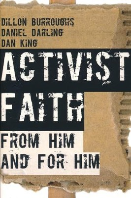 Activist Faith: From Him and for Him   -     By: Dillon Burroughs, Daniel Darling, Dan King