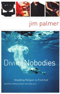 Divine Nobodies: Shedding Religion to Find God   -     By: Jim Palmer