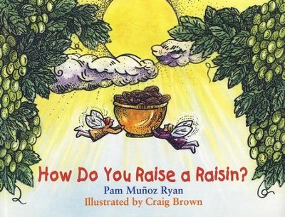 How Do You Raise a Raisin?   -     By: Pam Munoz Ryan