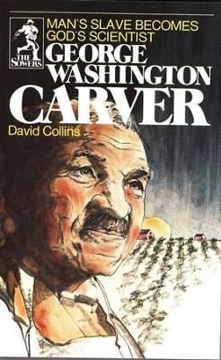 The Sower Series: George Washington Carver: Man's  Slave Becomes God's Scientist  -     By: David Collins