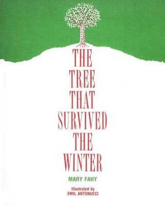 The Tree That Survived the Winter   -     By: Mary Fahy     Illustrated By: Emil Antonucci