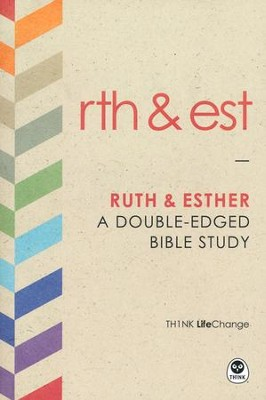 TH1NK LifeChange Ruth and Esther: A Double-Edged Bible Study  -
