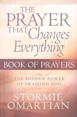 The Prayer That Changes Everything:               The Hidden Power of Praising God   -     By: Stormie Omartian