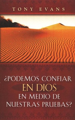 &#191Podemos Confiar en Dios en Medio de Nuestras Pruebas?  (Can God Be Trusted in Our Trials?)  -     By: Tony Evans