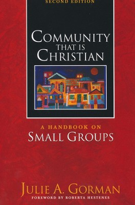 Community That Is Christian, 2d ed.: A Handbook on Small Groups  -     By: Julie Gorman