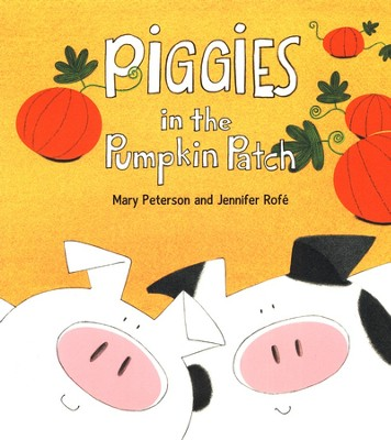 Piggies in the Pumpkin Patch   -     By: Mary Peterson & Jennifer Rofe