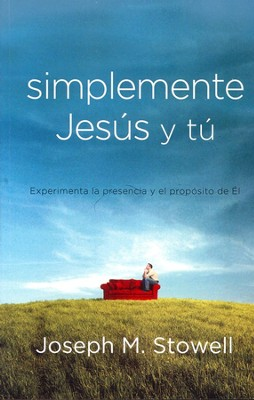 Simplemente Jesús y Tú  (Simply Jesus and You)  -     By: Joseph M. Stowell