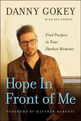Hope in Front of Me: Find Purpose in Your Darkest Moments  -     By: Danny Gokey