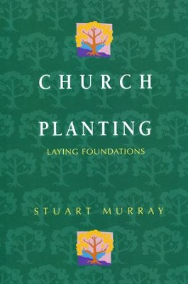 Church Planting: Laying Foundations                            -     By: Stuart Murray