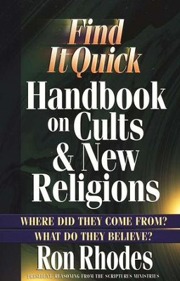 Find It Quick Handbook on Cults and New Religions: Where Did They Come From? What Do They Believe?  -     By: Ron Rhodes