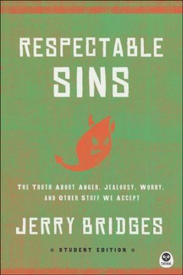 Respectable Sins Teen Edition: The Truth About Anger, Jealousy, Worry, and Other Stuff We Accept  -     By: Jerry Bridges