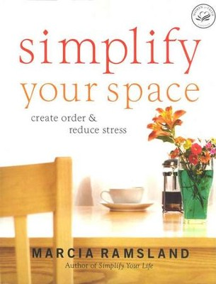 Simplify Your Space: Create Order & Reduce Stress    -     By: Marcia Ramsland