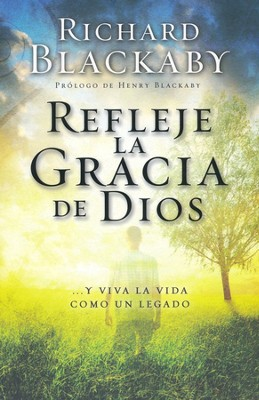 Refleja la Gracia de Dios en Ti, Putting a Face on Grace  -     By: Richard Blackaby