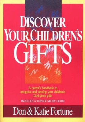Discover Your Children's Gifts                                          -     By: Don Fortune, Katie Fortune