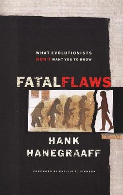Fatal Flaws: What Evolutionists Don't Want You to Know  -     By: Hank Hanegraaff