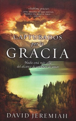 Capturados por la Gracia  (Captured by Grace)  -     By: Dr. David Jeremiah