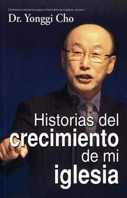 Historias del crecimiento de mi Iglesia, My Church Growth Stories  -     By: Yonggi Cho