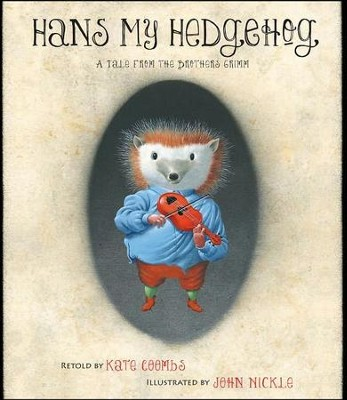 Hans My Hedgehog: A Tale From The Brothers Grimm  -     Edited By: Kate Coombs     By: Brothers Grimm     Illustrated By: John Nickle