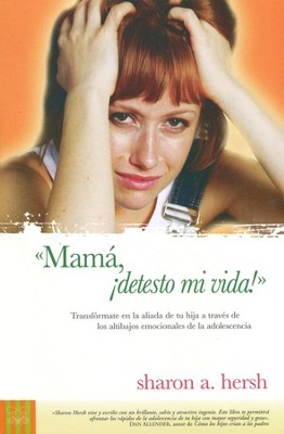 Mam&#225, ¡detesto mi vida!  (Mom, I Hate my Life!)  -     By: Sharon A. Hersh