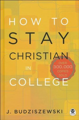 How to Stay Christian in College, Revised Edition  -     By: J. Budziszewski