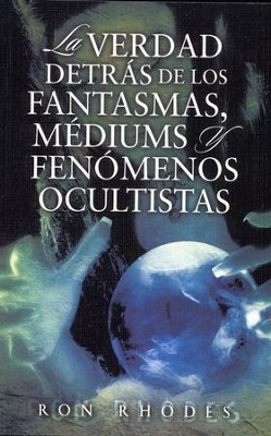 La Verdad Detrás de los Fantasmas, Médiums y...  (The Truth Behind Ghosts, Mediums and Psychic Phenomena)  -     By: Ron Rhodes
