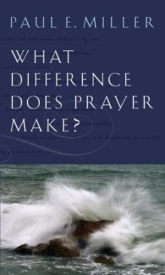 What Difference Does Prayer Make?  -     By: Paul E. Miller