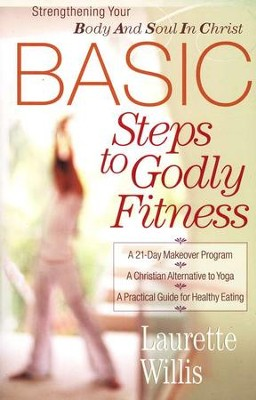 BASIC Steps to Godly Fitness: Strengthening Your Body and Soul in Christ  -     By: Laurette Willis