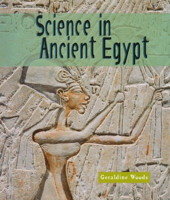 Science in Ancient Egypt   -     By: Geraldine Woods