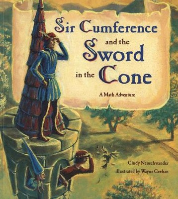 Sir Cumference and the Sword in the Cone: A Math Adventure  -     By: Cindy Neuschwander