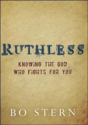 Ruthless: Knowing the God Who Fights for You  -     By: Bo Stern