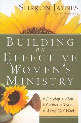 Building an Effective Women's Ministry: Develop a Plan - Gather a Team - Watch God Work  -     By: Sharon Jaynes