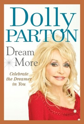 Dream More: Celebrate the Dreamer in You   -     By: Dolly Parton